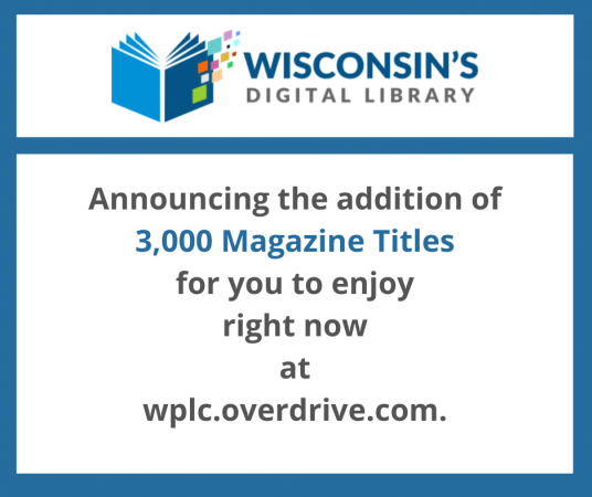 Wisconsin's Digital Library announces the addition of 3,000 magazine titles for you to enjoy right now at wplc.overdrive.com.